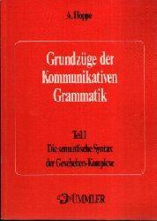 Hoppe, Alfred:  Grundzüge der kommunikativen Grammatik Teil I: Die semantische Syntax der Geschehen-Komplexe