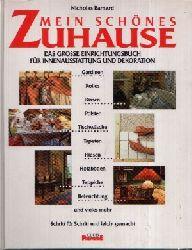 Barnard, Nicholas;  Mein schönes Zuhause Das grosse Einrichtungsbuch für Innenausstattung und Dekoration