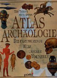 Aston, Mick und Tim Taylor:  Atlas Archäologie Die faszinierende Welt unserer Vorfahren