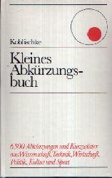 Koblischke, Heinz; Kleines Abkürzungsbuch 6500 Abkürzungen und Kurzwörter aus Wissenschaft, Technik, Wirtschaft, Politik, Kultur und Sport. 6., durchgesehene Auflage