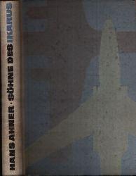 Ahner, Hans: Söhne des Ikarus - Meilensteine der Fluggeschichte 1. Auflage