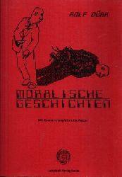 Dürr, Rolf; Moralische Geschichten Mit Computergraphiken des Autors 1. Auflage
