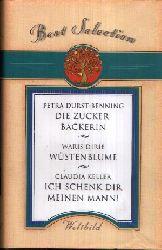 Durst-Benning, Petra, Waris Dirie und Claudia Keller:  Die Zuckerbäckerin - Wüstenblume - Ich schenk Dir meinen Mann Sammler-Edition