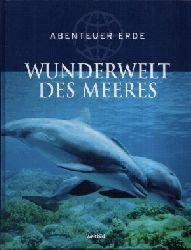 ohne Angaben: Wunderwelt des Meeres Abenteuer Erde genehmigte Lizenzausgabe