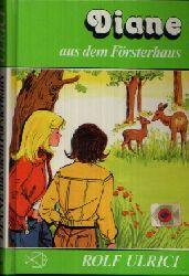 Ulrici Rolf: Diane aus dem Försterhaus 1. Auflage