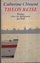 Clement, Catherine:  Theos Reise Roman über die Religionen der Welt