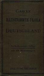 Garcke, August;  Illustrierte Flora von Deutschland Zum Gebrauche auf Exkursionen, in Schulen und zum Selbstunterricht
