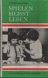 Spiwakowskaja, A. S.: Spielen heißt Leben Zum Kinderspiel im Vorschulalter Originalausgabe
