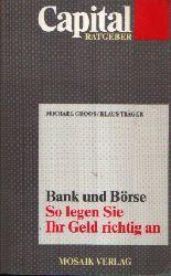 Groos, Michael und Klaus Träger:  Bank und Börse So legen Sie Ihr Geld richtig an