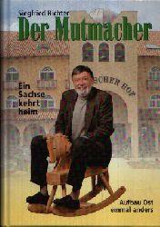 Richter, Siegfried;  Der Mutmacher - Ein Sachse kehrt heim. Aufbau Ost einmal anders, vom Polster Richter zum Spanischen Hof