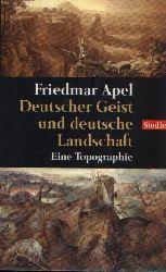 Apel, Friedmar: Deutscher Geist und deutsche Landschaft Eine Topographie 1. Auflage
