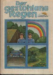 Redaktion des Kinderbuchverlages Berlin:  Der gestohlene Regen Die schönsten Pioniergeschichten der letzten dreißig Jahre