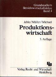 Professor Dr. Jehle, Egon, Klaus Dipl.- Kfm. Dr. Müller und H. Dipl.- Kfm. Dr. Michael: Produktionswirtschaft Eine Einführung mit Anwendungen und Kontrollfragen 3.Auflage