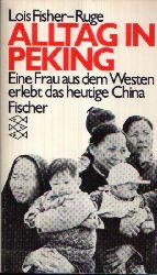Fisher- Ruge, Lois:  Alltag in Peking Eine Frau aus dem Westen erlebt das heutige China