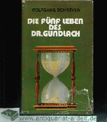 Schreyer, Wolfgang:  Die fünf Leben des Dr. Gundlach