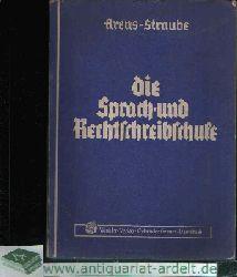Arens, Eberhard und Waldemar Straube:  Die Sprach- und Rechtschreibschule Ein Arbeits- und Übungsbuch für berufsbildende Schulen und Lehrgänge.