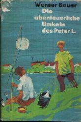 Bauer, Werner: Die abenteuerliche Umkehr des Peter L. Illustrationen Karl Fischer 3. Auflage
