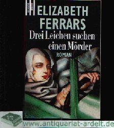 Ferrars, Elisabeth:  Drei Leichen suchen einen Mörder
