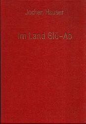 Hauser, Jochen;  Im Land Glü-Ab