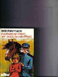 Fährmann, Willi: Ein  Pferd, ein Pferd, wir brauchen ein Pferd Willi Fährmann. [Textill.: Christel Friede-Tatje]