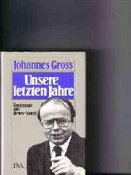 Gross, Johannes: Unsere letzten Jahre : Fragm. aus Deutschland 1970 - 1980 Johannes Gross