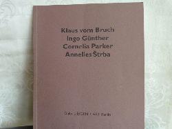 Klaus vom Bruch. Ingo Günther. Cornelia Parker. Annelies Strba.