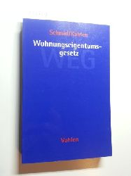 Schmid, Michael J.,; Kahlen, Hermann  Wohnungseigentumsgesetz : Gesetz über das Wohnungseigentum und das Dauerwohnrecht ; Kommentar