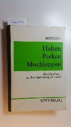 Huppertz, Bernd  Halten - Parken - Abschleppen : Praxishandbuch mit Rechtsprechungsübersicht