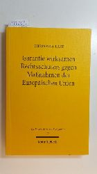 Last, Christina  Garantie wirksamen Rechtsschutzes gegen Maßnahmen der Europäischen Union : zum Verhältnis von Art. 47 Abs. 1, 2 GRCh und Art. 263 ff. AEUV