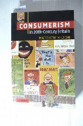 Hilton, Matthew [Verfasser]  Consumerism in twentieth-century Britain : the search for a historical movement