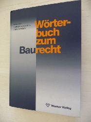 Schmidt, Jörg ; Franckenstein, Georg von und zu  Wörterbuch zum Baurecht