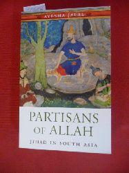 Ayesha Jalal  Partisans of Allah: Jihad in South Asia