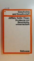 Alföldy, Géza ; Seibt, Ferdinand ; Timm, Albrecht  Probleme der Geschichtswissenschaft