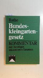 Rothe, Karl-Heinz  Bundeskleingartengesetz : Kommentar mit Auszügen aus anderen Gesetzen