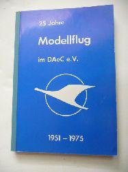 Petersen, Berthold und Werner Thies (Hg.)  25 Jahre Modellflug im DAeC. - Eine Dokumentation des Modellflugsports der Jahre 1951-1975 mit einer Einführung in die Geschichte des Modellflugs vom Beginn bis zur Gegenwart.