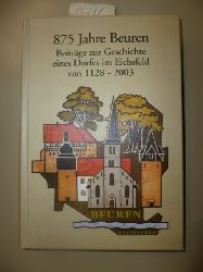 ANONYM  875 Jahre Beuren. - Beiträge zur Geschichte eines Dorfes im Eichsfeld von 1128-2003.