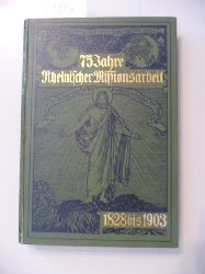 ANONYM  Rheinische Missionsarbeit 1828 - 1903 - Gedenkbuch zum 75jährigen Jubiläum der Rheinischen Mission