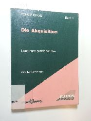Lehmann, Günter  Die Akquisition: Leistungen gezielt anbieten (Forum Eipos)