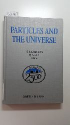 Lazarides, G. [Hrsg.]  Particles and the universe : proceedings of the International Symposium on Particles and the Universe, held at Thessaloniki, Greece, June 24 - 29, 1985
