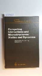 Richard LeSar, Alan Bishop, Robert Heffner [Hrsg.]  Competing interactions and microstructures : statics and dynamics ; proceedings of the CMS workshop, Los Alamos, New Mexico, May 5 - 8, 1987