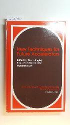 Mario Puglisi, Stanislao Stipcich, Gabriele Torelli [Hrsg.]  New Techniques for Future Accelerators (Ettore Majorana International Science Series ; 29)