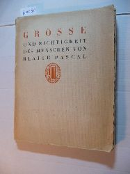PASCAL, Blaise  Grösse und Nichtigkeit des Menschen. Übertragung von Theodor Tagger.
