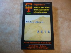 Bódy, Veruschka / Body, Gabor [Hrsg.]  AXIS. Auf der elektronischen Bühne Europas. Wortbeiträge - Gedichte - Fotografien und Zeichnungen (Begleitbuch zum Video)