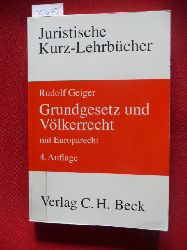 Geiger, Rudolf  Grundgesetz und Völkerrecht : mit Europarecht ; die Bezüge des Staatsrechts zum Völkerrecht und Europarecht ; ein Studienbuch