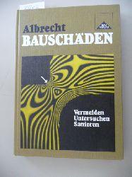 Albrecht, Rudolf  Bauschäden : Vermeiden, Untersuchen, Sanieren