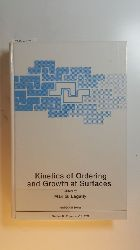 Lagally, Max G. [Hrsg.]  *Kinetics of ordering and growth at surfaces : (proceedings of a NATO Advanced Research Workshop on Kinetics of Ordering and Growth at Surfaces, held September 18-22,1989, in Acquafredda di Maratea, Italy)