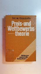 Borchert, Manfred ; Grossekettler, Heinz  Preis- und Wettbewerbstheorie : Marktprozesse als analytisches Problem und ordnungspolitische Gestaltungsaufgabe