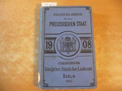 (Hrsg.) Königlich Preussischen Statisischen Landesamte  Statistisches Jahrbuch für den Preußischen Staat. 6. Jahrgang - 1908