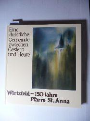 Andrea Brück u.a. (Beiträge)  Wirtzfeld - 150 Jahre Pfarre St. Anna