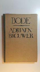 Bode, Wilhelm von ; Bode, Wilhelm ; Brouwer, Adriaen [Ill.]  Adriaen Brouwer : sein Leben und seine Werke